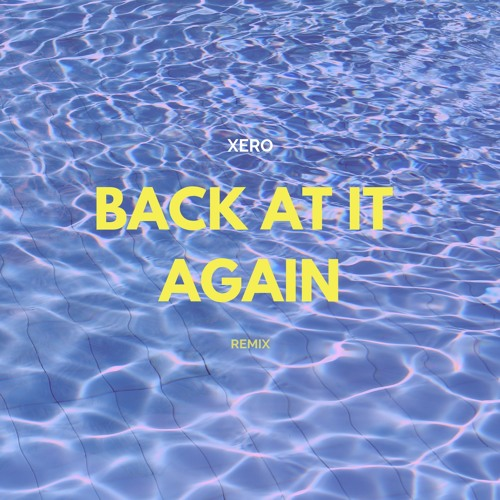 Xero - Back At It Again (Remix)