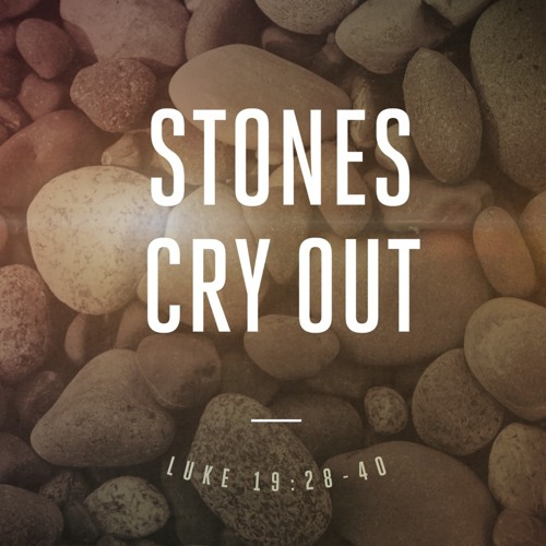 """4-14-2019 """"Stones Cry Out"""" Rev Clay Thomas"""