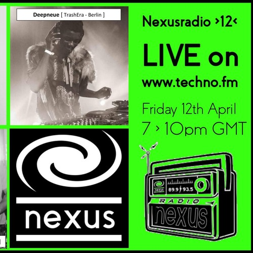 Deepneue Mix [ NexusRadio >12< on Techno.fm - Friday 12th April ]