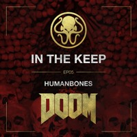 In the Keep // Episode 5: HumanBones (Doom)