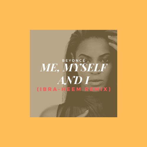 Beyonce Me Myself And Heem Ibra Heem Remix By Ibra Heem On