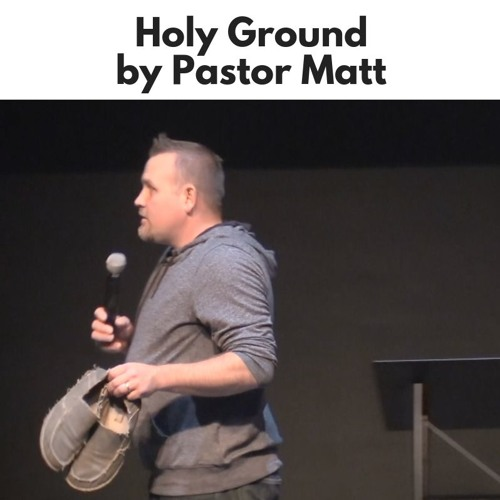 Holy Ground - Pastor Matt - Cornerstone Christian Fellowship - CCFINDIANA