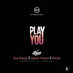 Kgee - Play You ft. King Maaga, Gemini Orleans & Boham