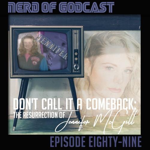 Episode 89// Don't Call it a Comeback (feat. Jennifer McGill)