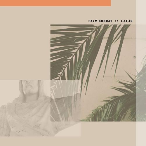 Palm Sunday // 4.14.19