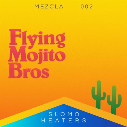 Mix of the Week #268: Flying Mojito Bros - Mezcla 002 Slomo Heaters