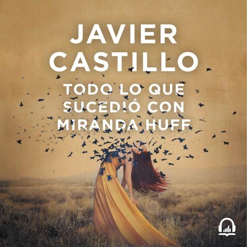 Todo lo que sucedió con Miranda Huff - Javier Castillo