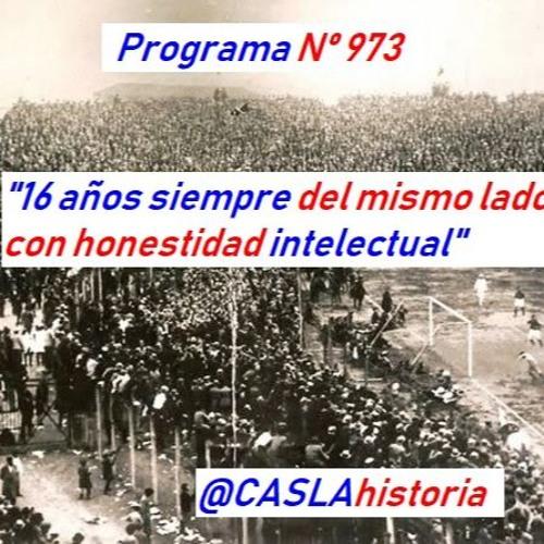 """Programa Nº 973. """"16 años siempre del mismo lado con honestidad intelectual""""."""