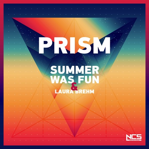 Summer Was Fun & Laura Brehm - Prism [NCS Release] by NCS | Free