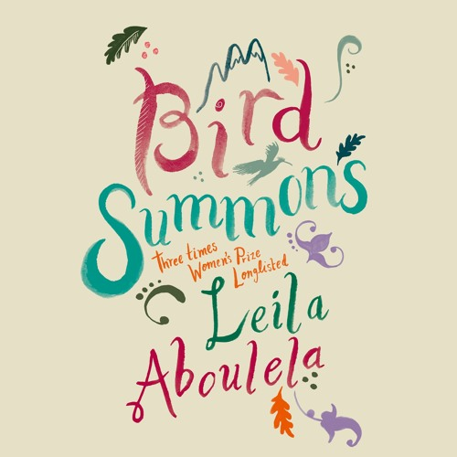 Bird Summons by Leila Aboulela, read by Raghad Chaar