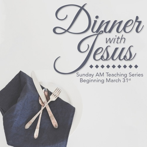 Dinner with Jesus: the Last Supper