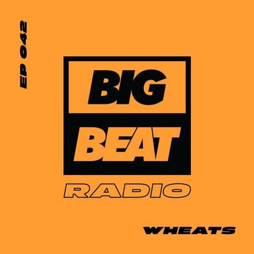 Big Beat Radio: EP #42 - Wheats (Weekend Weapons Mix)