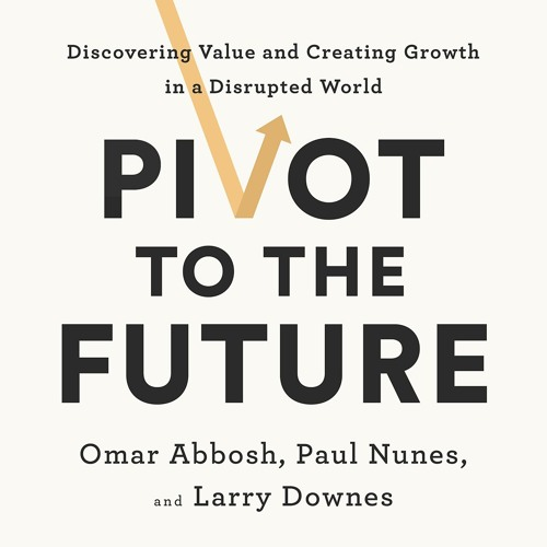PIVOT TO THE FUTURE Intro. by Omar Abbosh, Paul Nunes, Larry Downes. Read by Robert Petkoff - Audio