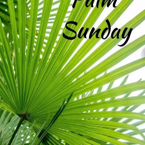 Rev. Joy Laughridge Sermon - Palm Sunday - Motivated by Love