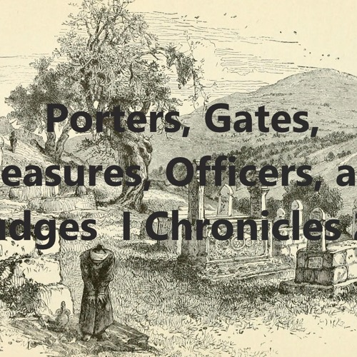 Porters Gates Treasures Officers And Judges  I Chronicles 26