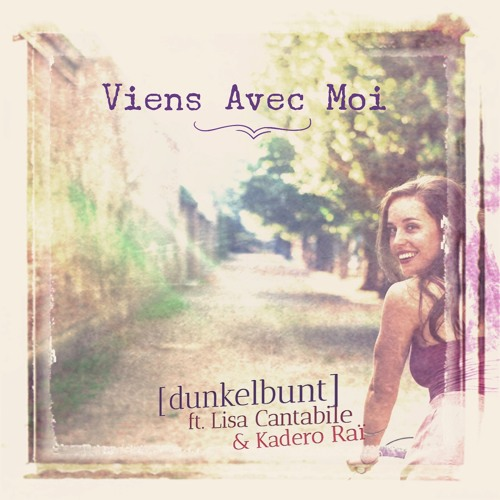 Viens Avec Moi -  [dunkelbunt] ft Lisa Cantabile & Kadero Rai (club version)