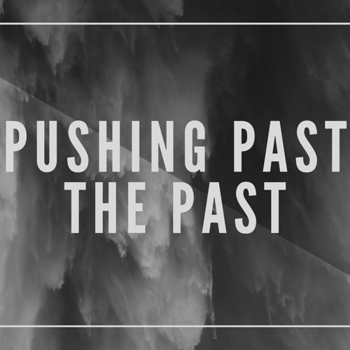 Pushing Past the Past