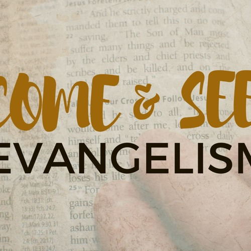 Come and See Evangelism – Part 2  ||  April 14th, 2019