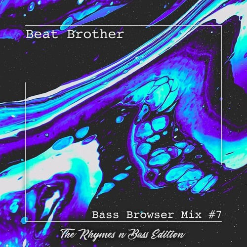 Beat Brother - Bass Browser Mix #7 (The Rhymes n Bass Edition)