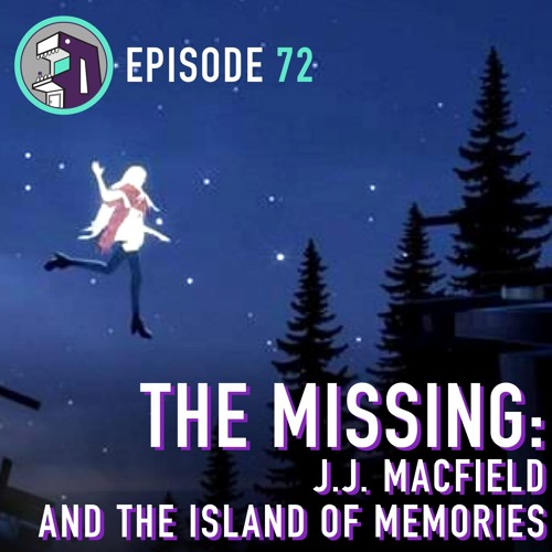 Episode 72 - The Missing: JJ Macfield and the Island of Memories
