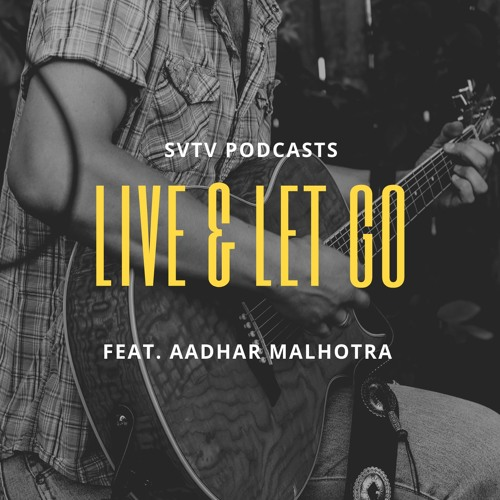 Ep. 5 Live & Let Go feat. Aadhar Malhotra