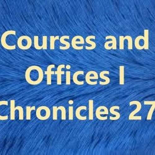 Courses And Offices I Chronicles 27