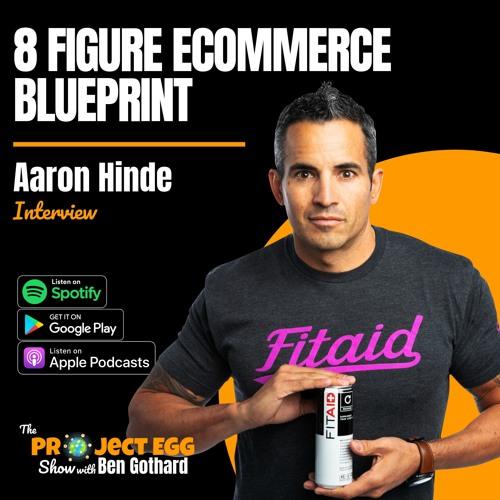 8 Figure ECommerce Blueprint: Aaron Hinde