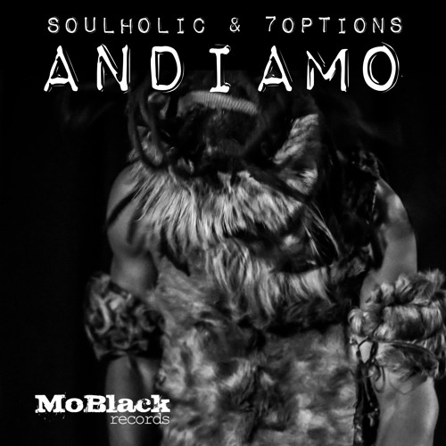 Soulholic & 7Options - Andiamo EP *Preview [MoBlack Records]