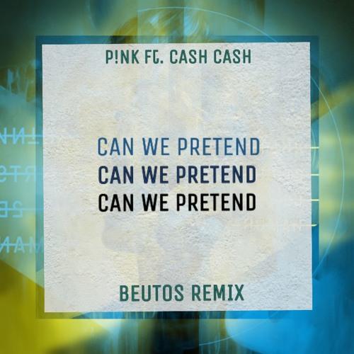 P!nk - Can We Pretend ft  Cash Cash (Beutos Remix) by Beutos