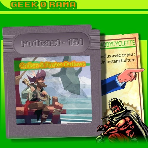 Épisode 151 Geek'O'rama - Oniken & Pirates Outlaws | Instant Culture : Shu Takumi 