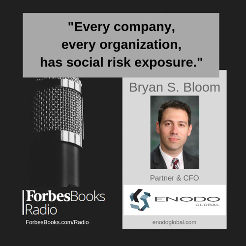 "Bryan S. Bloom, partner & CFO, ENODO Global (enodoglobal.com); this pioneering firm is redefining the way businesses and governments quantify and manage ""social risk"" by combining analytics, social listening tools and population-centric analysis."