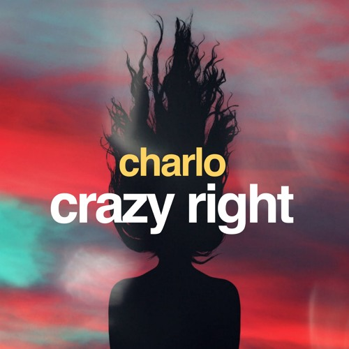 Charlo - Crazy Right (Free Download)