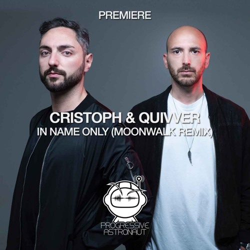 PREMIERE: Cristoph & Quivver - In Name Only (Moonwalk Remix) [Selador]