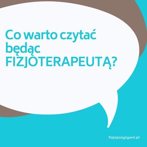 Co warto czytać będąc FIZJOTERAPEUTĄ? podcast o fizjoterapii