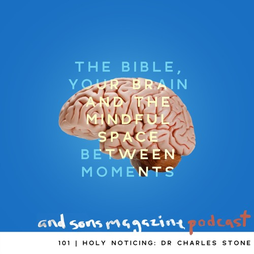 101 | Dr. Charles Stone: Holy Noticing : Christian Mindfulness and How to Love Your Life More