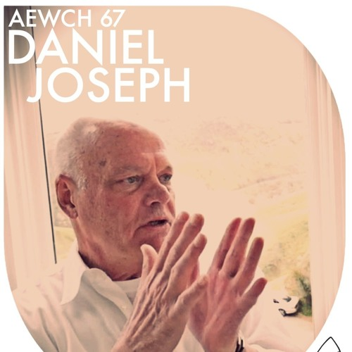 AEWCH 67: DANIEL JOSEPH or WHY CHRISTIAN OCCULTISM MATTERS