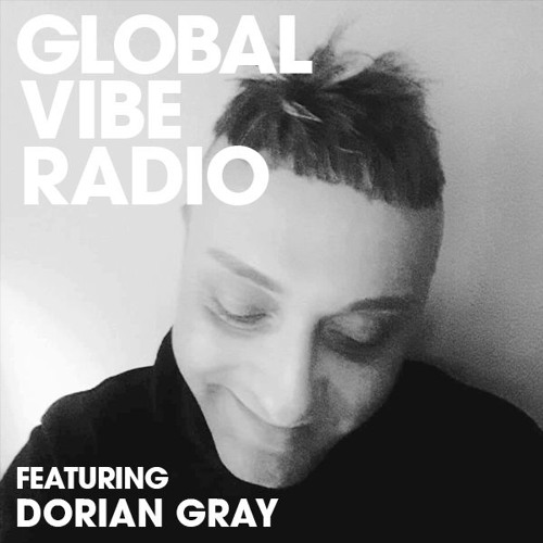 Global Vibe Radio 158 Feat. Dorian Gray (The Gods Planet, Edit Select Records)