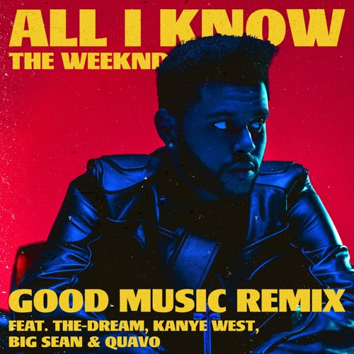The Weeknd - All I Know (feat. Kanye West, Quavo, Big Sean & The Dream) [Remix]