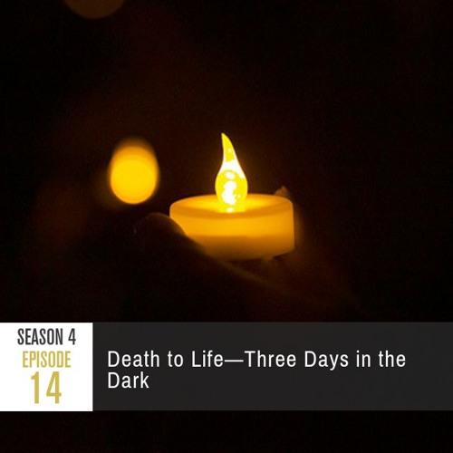 Season 4 Episode 14 - Death to Life: Three Days in the Dark