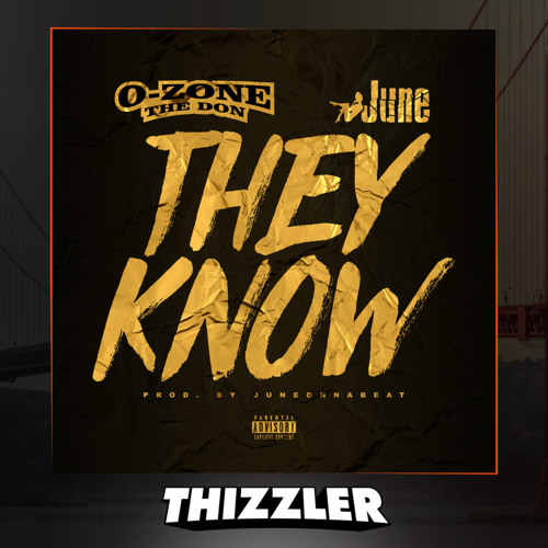 O-Zone The Don ft. June - They Know (Prod. JuneOnnaBeat) [Thizzler.com]