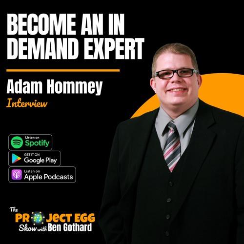 Become An In Demand Expert: Adam Hommey