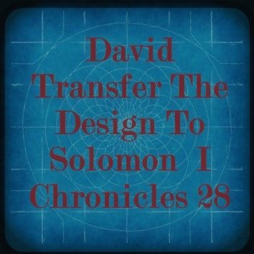 David Transfers The Design To Solomon  I Chronicles 28