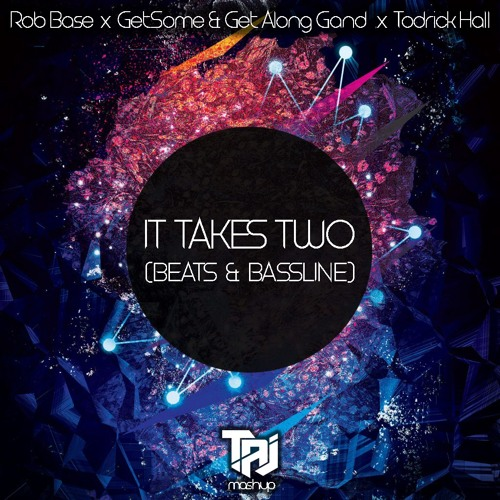 Rob Base/GetSome/Todrick Hall - It Takes Two (Beats & Bassline) [TAJ Bootleg] BUY=FREE DOWNLOAD