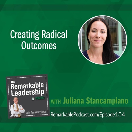 Creating Radical Outcomes with Juliana Stancampiano