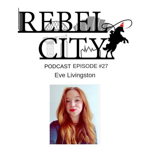 Rebel City Podcast - Episode 27 - Eve Livingston