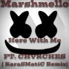 Marshmello - Here With Me FT. CHVRCHES (KaraSMatiC Remix)