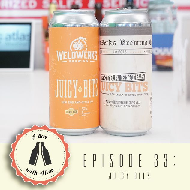 A Beer With Atlas #33 - WeldWerks Juicy Bits