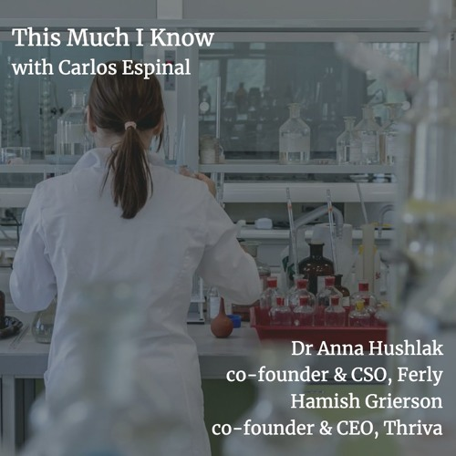 The Future of Healthcare with Dr Anna Hushlak co-founder, Ferly & Hamish Grierson co-founder, Thriva