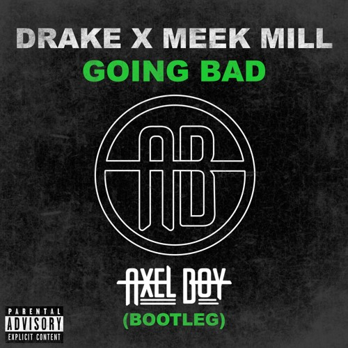 Drake & Meek Mill - Going Bad (Axel Boy Bootleg)
