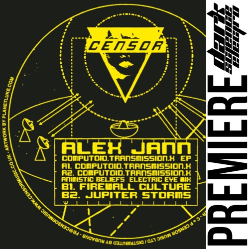 PREMIERE: Alex Jann - Computoid.Transmission.X (Animistic Beliefs remix) (Censor Music)